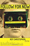 Follow for Now: Interviews with Friends and Heroes (0977697703) by Roy Christopher