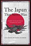 img - for The Japan That Never Was: Explaining the Rise and Decline of a Misunderstood Country by Beason, Dick, Patterson, Dennis (2006) Paperback book / textbook / text book