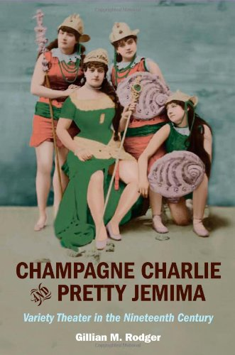 Champagne Charlie and Pretty Jemima: Variety Theater in the Nineteenth Century (Music in American Life) PDF