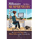 Millionaire Mumpreneurs: How Successful Mums Made a Million Online and How You Can Do It Too!by Mel McGee
