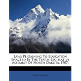 Laws pertaining to education enacted by the tenth Legislative Assembly of North Dakota, 1907;
