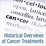 Historical Overviews of Cancer Treatments