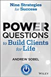 img - for Power Questions to Build Clients for Life: Nine Strategies for Success book / textbook / text book