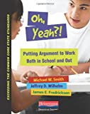 img - for Oh, Yeah?!: Putting Argument to Work Both in School and Out (Exceeding the Common Core State Standards) book / textbook / text book