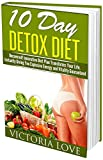 10 Day Detox Diet Super Set: Lose 10 Pounds In 10 Days Box Set: Amazing! 2 in 1 10 Day Detox Diet and 10 Day Green Smoothie Cleansing Box Set (detox, detox ... detox, detox diet, detox cleanse Book 3)