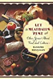 Let the Meatballs Rest: And Other Stories About Food and Culture (Arts and Traditions of the Table: Perspectives on Culinary History)