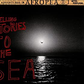 Afropea 3 - Telling Stories To The Sea