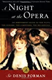 A Night at the Opera: An Irreverent Guide to The Plots, The Singers, The Composers, The Recordings (Modern Library Paperbacks) (0375751769) by Sir Denis Forman