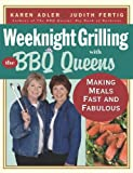 Weeknight Grilling with the BBQ Queens: Making Meals Fast and Fabulous (1558323147) by Karen  Adler