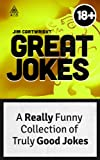 Great Jokes: A Really Funny Collection of Truly Good Jokes