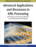 img - for Advanced Applications and Structures in Xml Processing: Label Streams, Semantics Utilization and Data Query Technologies (Premier Reference Source) book / textbook / text book
