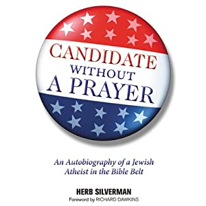 Candidate Without a Prayer: An Autobiography of a Jewish Atheist in the Bible Belt | [Herb Silverman, Richard Dawkins (foreword)]