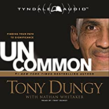 Uncommon: Finding Your Path to Significance (       ABRIDGED) by Tony Dungy, Nathan Whitaker Narrated by Tony Dungy