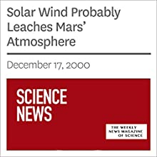 Solar Wind Probably Leaches Mars' Atmosphere (       UNABRIDGED) by Society for Science & The Public Narrated by Mark Moran
