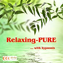 Relaxing-PURE... with hypnosis (       UNABRIDGED) by Michael Bauer Narrated by Carina Bauer