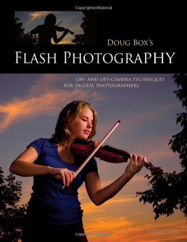 Doug Box's Flash Photography: On- and Off- Camera Techniques for Digital Photographers