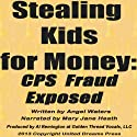 Stealing Kids for Money: CPS Fraud Exposed Audiobook by Angel Waters Narrated by Al Remington