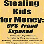 Stealing Kids for Money: CPS Fraud Exposed | Angel Waters