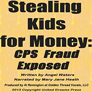 Stealing Kids for Money: CPS Fraud Exposed | [Angel Waters]