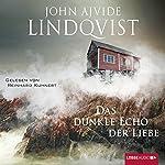 Das dunkle Echo der Liebe | John Ajvide Lindqvist