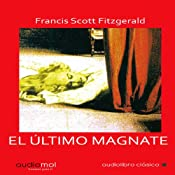 El amor del ltimo magnate [The Last Tycoon] | [F. Scott Fitzgerald]