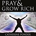 Pray and Grow Rich (       UNABRIDGED) by Catherine Ponder Narrated by Kathryn Leech