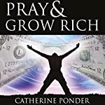 Pray and Grow Rich | Catherine Ponder