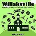 Willakaville: Baffling Ballads of Boisterous Braveness Audiobook by Bald Guy Narrated by Kathleen Lisa Clarke