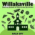 Willakaville: Baffling Ballads of Boisterous Braveness | Bald Guy