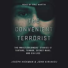 The Convenient Terrorist: Two Whistleblowers' Stories of Torture, Terror, Secret Wars, and CIA Lies Audiobook by John Kiriakou, Joseph Hickman Narrated by Eric Martin