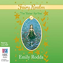 The Water Sprites: Fairy Realm Series 2, Book 2 Audiobook by Emily Rodda Narrated by Lucy Bell