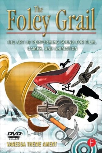 The Foley Grail: The Art of Performing Sound for Film,...