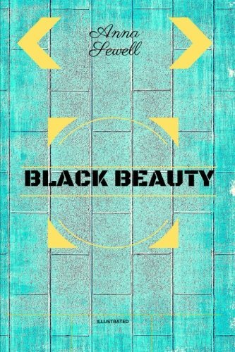 Black Beauty: By Anna Sewell - Illustrated
