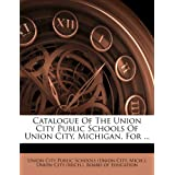 Catalogue Of The Union City Public Schools Of Union City, Michigan, For ...