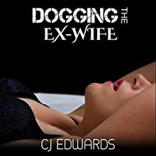 Dogging the Ex-Wife Audiobook by C J Edwards Narrated by C J Edwards