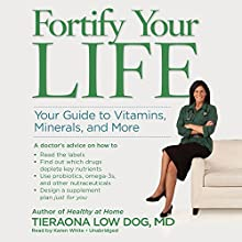 Fortify Your Life: Your Guide to Vitamins, Minerals, and More Audiobook by Tieraona Low Dog MD Narrated by Karen White
