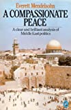 A Compassionate Peace: a Future for the Middle East (0140224742) by EVERETT MENDELSOHN