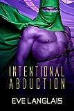 Intentional Abduction: Mercenary Alien Sci-Fi Romance (Alien Abduction Book 2)