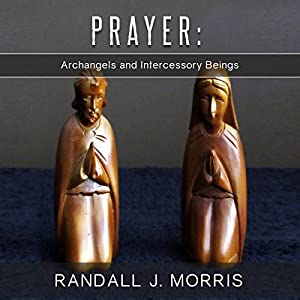 Prayer: Archangels and Intercessory Beings Audiobook