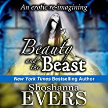Beauty and the Beast: An Erotic Re-Imagining (       UNABRIDGED) by Shoshanna Evers Narrated by Christine Padovan