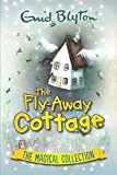 The Fly-Away Cottage: The Magical Collec...