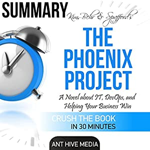 Kim, Behr & Spafford's The Phoenix Project: A Novel About IT, DevOps, and Helping Your Business Win | Summary Audiobook