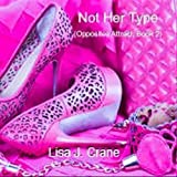 Not Her Type (Opposites Attract, Book 2)