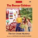 The Ice Cream Mystery: The Boxcar Children Mysteries, Book 94 (       UNABRIDGED) by Gertrude Chandler Warner Narrated by Aimee Lilly
