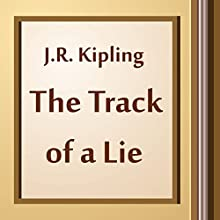 The Track of a Lie (Annotated) (       UNABRIDGED) by J.R. Kipling Narrated by Anastasia Bertollo