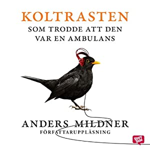 Koltrasten som trodde den var en ambulans [The Blackbird Who Thought It Was an Ambulance] | [Anders Mildner]