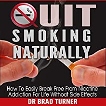 Quit Smoking Naturally: How to Break Free from Nicotine Addiction for Life Without Side Effects (       UNABRIDGED) by Dr. Brad Turner Narrated by Sean Patrick Hopkins