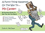 A Funny Thing Happened On The Way To... My Career!: 50 Practical Job Searching & Interviewing Rules