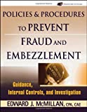img - for Policies and Procedures to Prevent Fraud and Embezzlement: Guidance, Internal Controls, and Investigation book / textbook / text book
