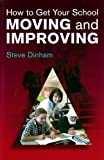 Steve Dinham How to Get Your School Moving and Improving: an evidence-based approach